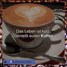 Das Leben ist kurz.  Genießt euren #Kaffee