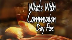 May 24th - What's With Communion? Day 5 - Week 21