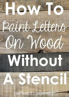 How to Paint Letters on Wood Without a Stencil - 110 DIY Pallet Ideas for Projects That Are Easy to Make and Sell wood crafts crafts design crafts diy crafts furniture crafts ideas Painted Letters, Painted Signs, Painting Signs On Wood, Painting On Pallet Wood, Wood Letters Decorated, Painted Quotes, Rustic Painting, Wood Paintings, Wood Pallet Art