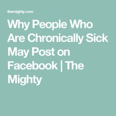 Why People Who Are Chronically Sick May Post on Facebook | The Mighty