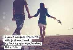 i could conquer the world with just one hand...as long as you were holding the other.
