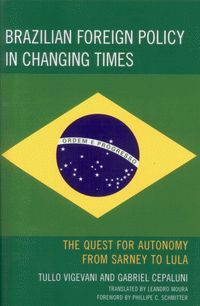 Brazilian foreign policy in changing times : the quest for autonomy from Sarney to Lula / Tullo Vigevani and Gabriel Cepaluni ; translated by Leandro Moura ; foreword by Phillippe C. Schmitter. Lanham : Lexington Books, 2012.