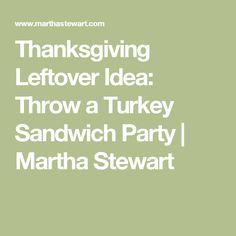 Thanksgiving Leftover Idea: Throw a Turkey Sandwich Party | Martha Stewart