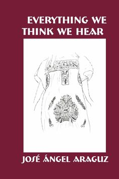 Everything We Think We Hear by Jose Angel Araguz — Floricanto Press — Poetry #books