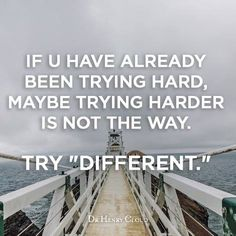 If you have already been trying hard, and it isn't working, maybe trying harder is not the way. Try something different instead.
