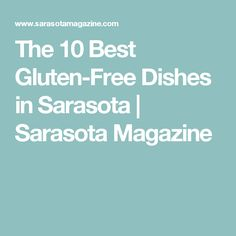 The 10 Best Gluten-Free Dishes in Sarasota | Sarasota Magazine