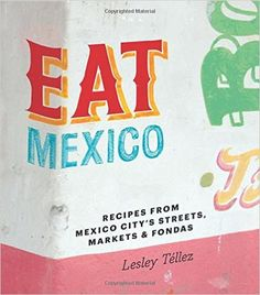 """Read """"Eat Mexico: Recipes from Mexico City's Streets, Markets and Fondas"""" by Lesley Tellez available from Rakuten Kobo. Eat Mexico is a love letter to the intricate cuisine of Mexico City, written by a young journalist who lived and ate the. Mexican Cooking, Mexican Food Recipes, Mexican Cookbook, Mexican Meals, Healthy Recipes, Mexican Dishes, Mexican Street Food, Fondant, Latina"""