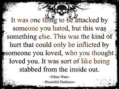 That describes it perfectly, when you get betrayed  by someone you love it's like being stabbed from the inside out.