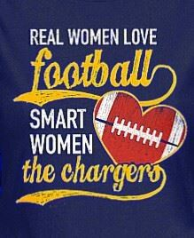 """~ """"Real Women love Football. Smart Women love the Chargers"""""""