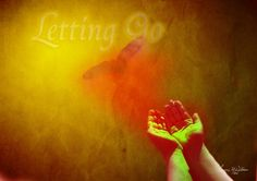 Letting Go The magic happens when we give up control...when we release our personal world of dramas to move into the greater vibration of LOVE...
