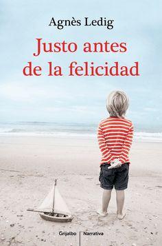 Reseña Justo antes de la felicidad.- Agnès Ledig   Editorial: Grijalbo    Año de edición: 2015  ISBN: 9788425351938    Formato: Papel ...