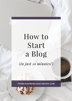 How to Start a Blog (in just 10 minutes!) – The Blogpreneur Academy