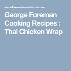George Foreman Cooking Recipes : Thai Chicken Wrap