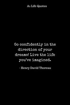Go confidently in the direction of your dreams! Live the life you've imagined. Life Journey Quotes, Happy Life Quotes, Best Quotes, Love Quotes, Quote Board, Life Images, The Life, Positive Quotes, Dreaming Of You