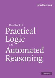 Handbook of Practical Logic and Automated Reasoning by John Harrison. $142.94. Publication: April 13, 2009. Publisher: Cambridge University Press; 1 edition (April 13, 2009). 702 pages. Edition - 1. Save 18% Off!