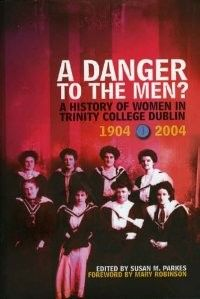 A Danger to the Men? A History of Women in Trinity College Dublin A Danger, Trinity College Dublin, Challenges, History, Books, Women, Historia, Libros, Book