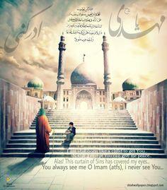 You always see me O Imam (atfs) I never see you (atfs)
