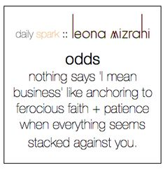 odds :: nothing says 'I mean spiritual business' like having ferocious faith + patience when everything seems stacked against you. #dailyspark