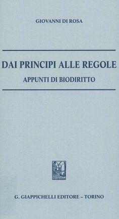 Dai principi alle regole : appunti di Biodiritto / Giovanni di Rosa, 2013