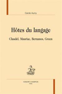 Hôtes du langage Claudel, Mauriac, Bernanos, Green /   Auroy, Carole http://bu.univ-angers.fr/rechercher/description?notice=000819868