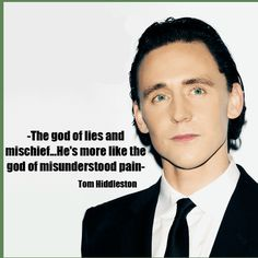 Tom Hiddleston. I find Loki sad because he almost does the right things so much....and then does not!