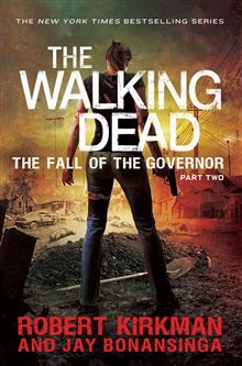 Image from http://www.panmacmillan.com/devpanmacmillan/media/panmacmillan/Books/width220px/the-walking-dead-fall-of-the-governor-part-two-978144726682201.jpg.