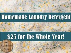 How you can make a year's worth of Laundry Detergent for only $25!