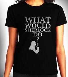 What Would Sherlock Do Women Black Shirt XS to 3XL by CahyaAbadi, $23.50