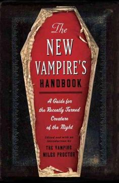 The New Vampire's Handbook: A Guide for the Recently Turned Creature of the