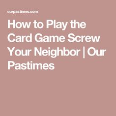 How to Play the Card Game Screw Your Neighbor | Our Pastimes