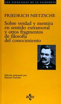 Sobre verdad y mentira en sentido extramoral y otros fragmentos de filosofía del conocimiento / Friedrich Nietzsche ; edición preparada por Manuel Garrido