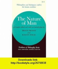 Nature of Man (Problems of Philosophy) (9780865620827) Erich Fromm, Ramon Xirau , ISBN-10: 0020849605  , ISBN-13: 978-0865620827 ,  , tutorials , pdf , ebook , torrent , downloads , rapidshare , filesonic , hotfile , megaupload , fileserve