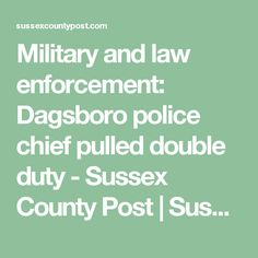 Military and law enforcement: Dagsboro police chief pulled double duty - Sussex County Post   Sussex County Post