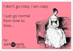 Check out: Funny Ecards - I don't go crazy. One of our funny daily memes selection. We add new funny memes everyday! Bookmark us today and enjoy some slapstick entertainment! Someecards, Psych, Look At You, Just For You, Funny Quotes, Funny Memes, True Quotes, Quotes Quotes, Humorous Sayings