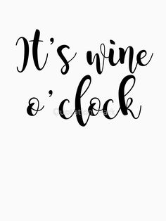 'It's Wine o'clock' T-Shirt by Quotation Park Wine Quotes, Words Quotes, Sayings, Adventure Quotes, Adventure Time, Wine Down, Wine Art, Wine Time, Yoga Quotes