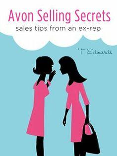 Avon Selling Secrets - Sales Tips From An Ex-Rep by T Edwards, http://www.amazon.com/dp/B007M4AB6K/ref=cm_sw_r_pi_dp_sc.Ftb116MW3P