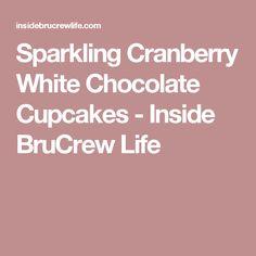 Sparkling Cranberry White Chocolate Cupcakes - Inside BruCrew Life