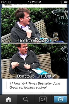 John Green vs. Fearless Squirrel - An epic battle is about to commence. My money is on the squirrel.