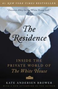 """The Residence By Kate Andersen Brower - A #1 New York Times bestseller! Take a peek into the hidden and fascinating daily life at the White House. With intimate stories from those who have worked in America's most famous home, """"it's Downton Abbey for the White House staff"""" (The Today Show)."""