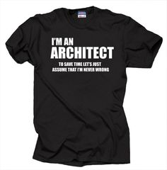 I Am An Architect T Shirt Gift For Funny Tee