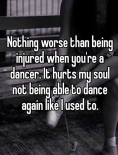 Nothing worse than being injured when you're a dancer ... It hurts my soul not being able to dance again like I used.. ever since my car accident it hasn't been the same. It'll take time but I know that I will be able to get back at it again. And be even stronger than before