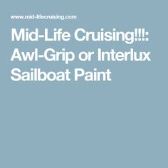 Mid-Life Cruising!!!: Awl-Grip or Interlux Sailboat Paint