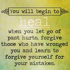 You will begin to heal when you let go of past hurts, forgive those who have wronged you and learn to forgive yourself for your mistakes. #PersonalGrowth #PersonalFreedom