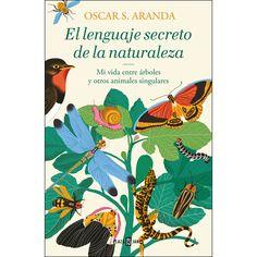El lenguaje secreto de la naturaleza: Descubre la inteligencia y las emociones de animales y plantas (Tapa dura) Secret Language, Amor Animal, Nature Activities, The Secret, Books, Writing Process, University, Spirit, Draw