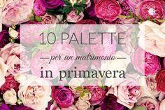 Dieci palette per un matrimonio in primavera: colori pastello, splendidi fiori e tante altre ispirazioni.