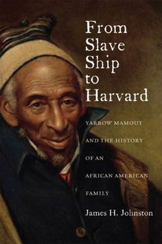 From Slave Ship to Harvard Yarrow Mamout and the History of an African American Family by James H. Johnston and Publisher Fordham University Press. Save up to by choosing the eTextbook option for ISBN: The print version of this textbook is ISBN: Black History Books, Black History Facts, Black Books, Black History Month, Books By Black Authors, We Are The World, In This World, African American Books, American Art