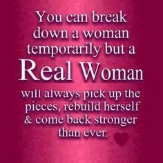 Woman Real woman Pick break temporary strong stronger rebuild  For more quotes visit www.searchquotes.com