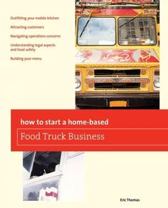Discusses how to start a food truck business, covering market research, business planning, financing, legal issues, marketing, menu planning, dealing with customers, daily operations, and growing the