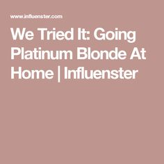We Tried It: Going Platinum Blonde At Home | Influenster