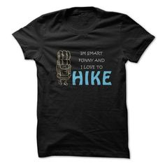 Im Smart, Funny and Love To Hike Shirt T Shirts, Hoodies. Check price ==► https://www.sunfrog.com/Funny/Im-Smart-Funny-and-Love-To-Hike-Shirt.html?41382 $19